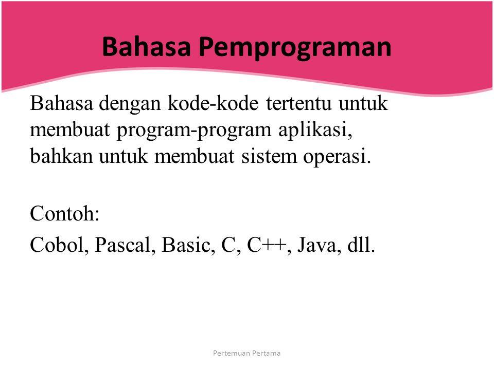 Bahasa Pemprograman Bahasa dengan kode-kode tertentu untuk membuat program-program aplikasi, bahkan untuk membuat sistem operasi. Contoh: Cobol, Pasca