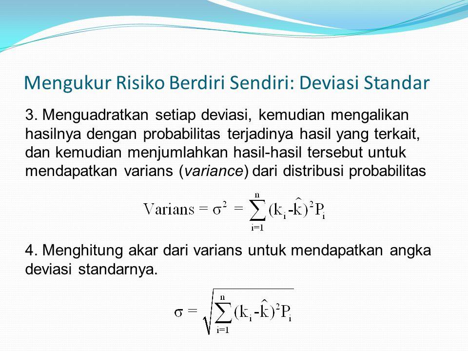 Mengukur Risiko Berdiri Sendiri: Deviasi Standar 3. Menguadratkan setiap deviasi, kemudian mengalikan hasilnya dengan probabilitas terjadinya hasil ya