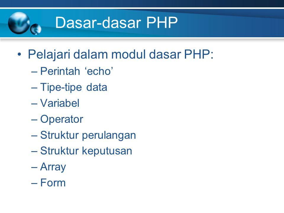 Dasar-dasar PHP Pelajari dalam modul dasar PHP: –Perintah 'echo' –Tipe-tipe data –Variabel –Operator –Struktur perulangan –Struktur keputusan –Array –Form