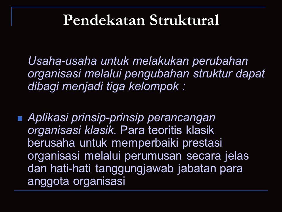 Pendekatan Struktural Usaha-usaha untuk melakukan perubahan organisasi melalui pengubahan struktur dapat dibagi menjadi tiga kelompok : Aplikasi prins