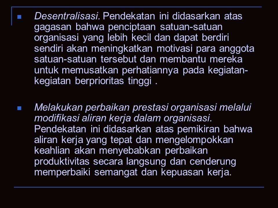Desentralisasi. Pendekatan ini didasarkan atas gagasan bahwa penciptaan satuan-satuan organisasi yang lebih kecil dan dapat berdiri sendiri akan menin