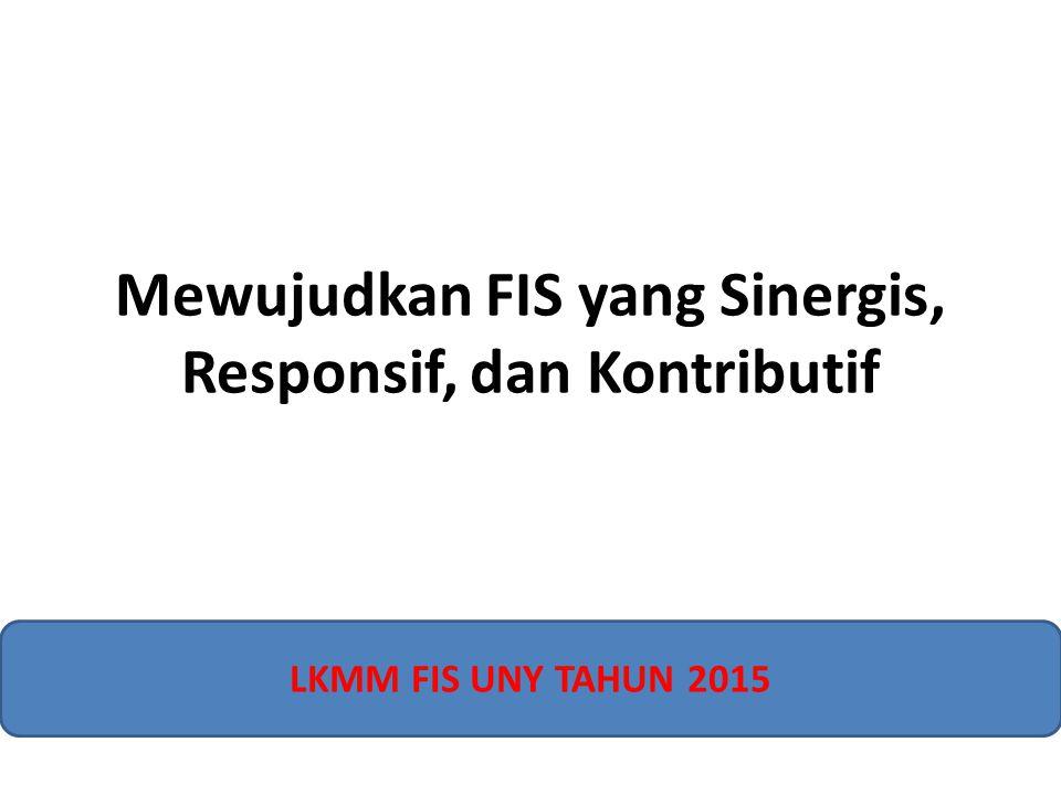 Mewujudkan FIS yang Sinergis, Responsif, dan Kontributif LKMM FIS UNY TAHUN 2015