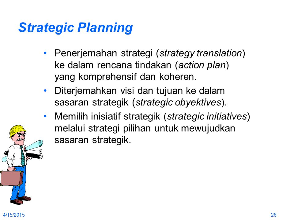 4/15/2015264/15/201526 Strategic Planning Penerjemahan strategi (strategy translation) ke dalam rencana tindakan (action plan) yang komprehensif dan k
