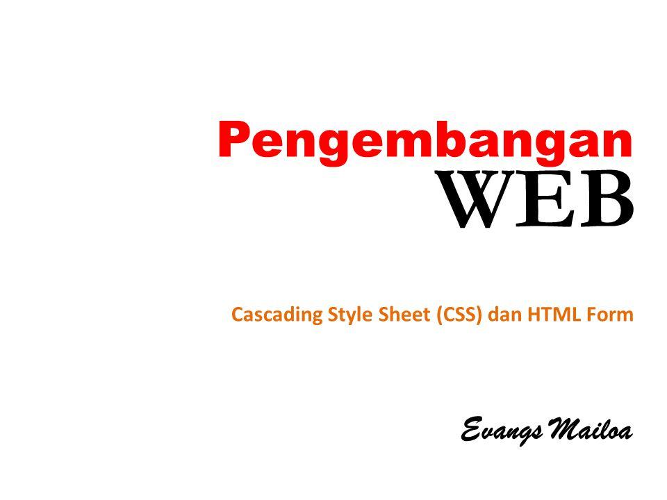 Pengembangan Evangs Mailoa Cascading Style Sheet (CSS) dan HTML Form WEB