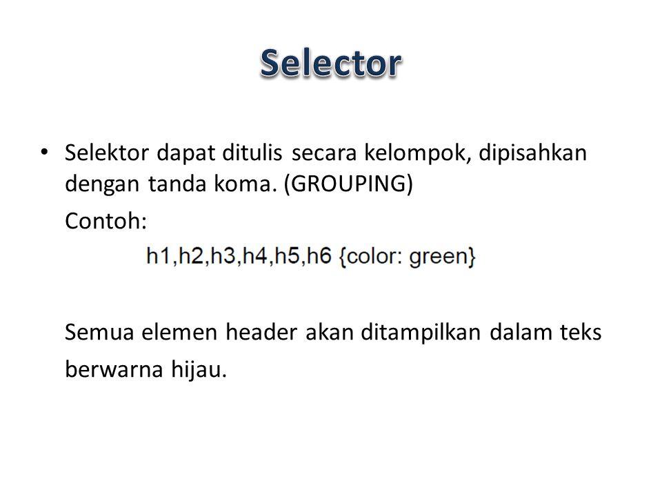 Selektor dapat ditulis secara kelompok, dipisahkan dengan tanda koma. (GROUPING) Contoh: Semua elemen header akan ditampilkan dalam teks berwarna hija