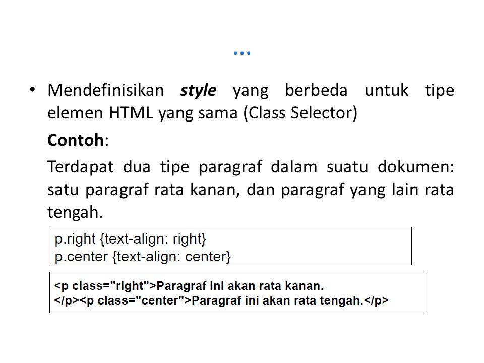 … Mendefinisikan style yang berbeda untuk tipe elemen HTML yang sama (Class Selector) Contoh: Terdapat dua tipe paragraf dalam suatu dokumen: satu paragraf rata kanan, dan paragraf yang lain rata tengah.