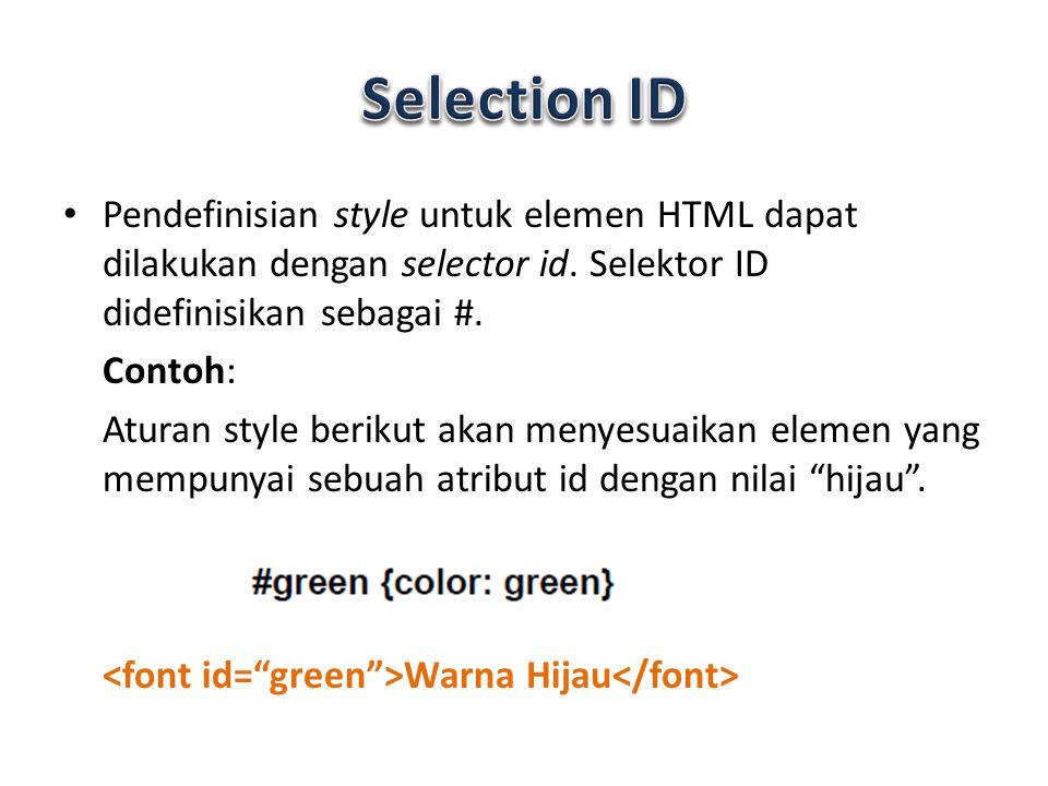 Pendefinisian style untuk elemen HTML dapat dilakukan dengan selector id. Selektor ID didefinisikan sebagai #. Contoh: Aturan style berikut akan menye