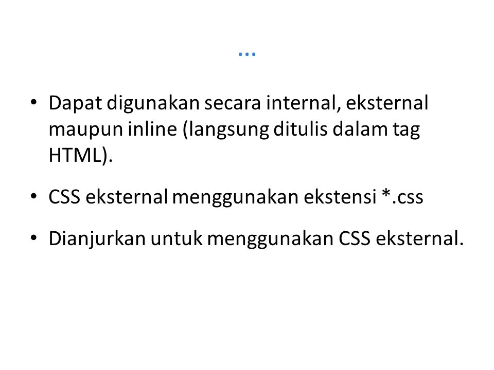 … Dapat digunakan secara internal, eksternal maupun inline (langsung ditulis dalam tag HTML).