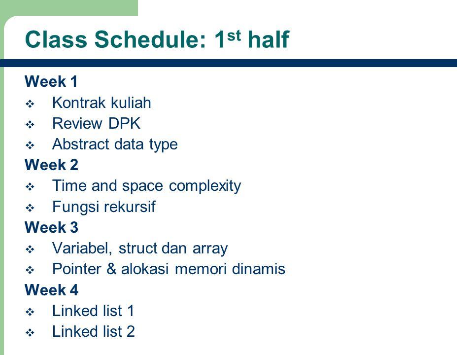 7 Class Schedule: 1 st half Week 1  Kontrak kuliah  Review DPK  Abstract data type Week 2  Time and space complexity  Fungsi rekursif Week 3  Va