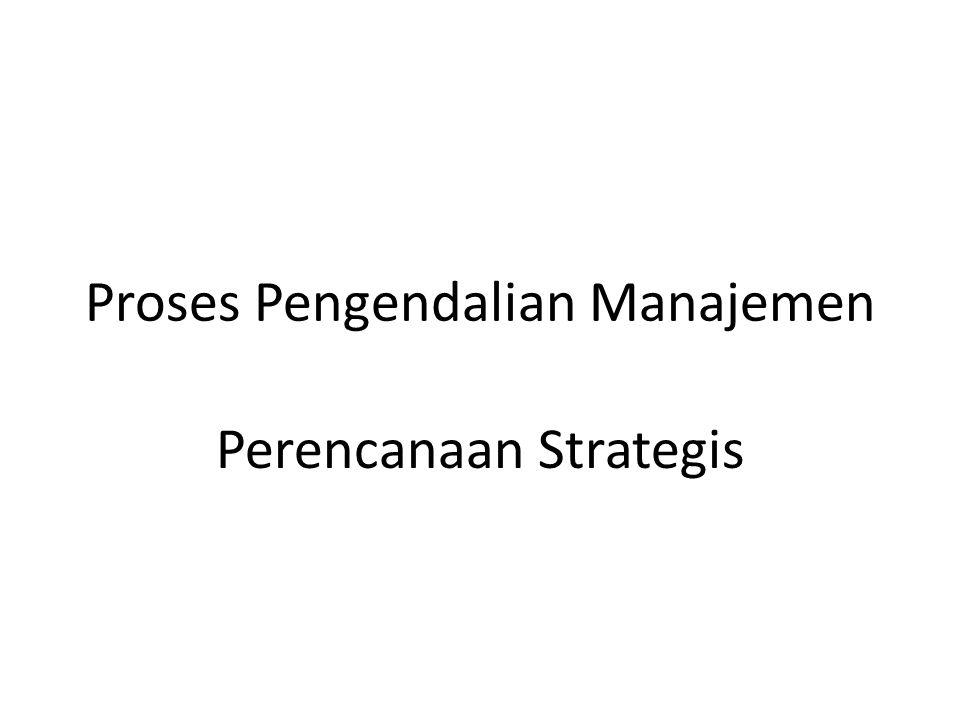 Proses Pengendalian Manajemen Perencanaan Strategis