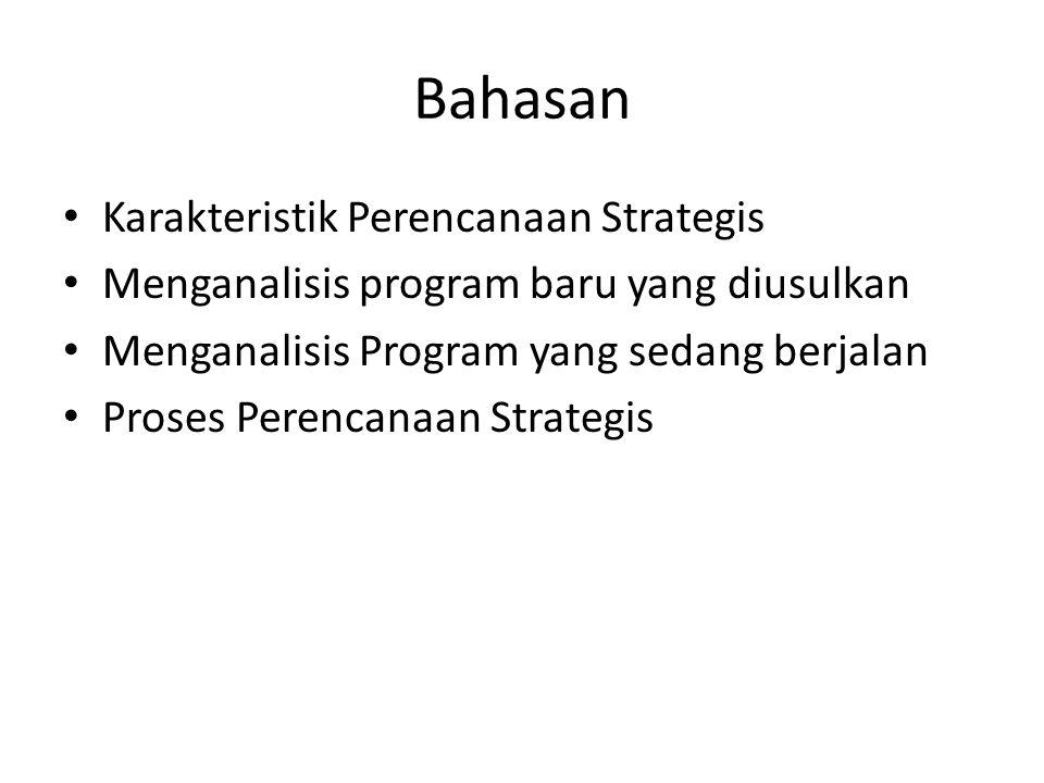 Bahasan Karakteristik Perencanaan Strategis Menganalisis program baru yang diusulkan Menganalisis Program yang sedang berjalan Proses Perencanaan Stra