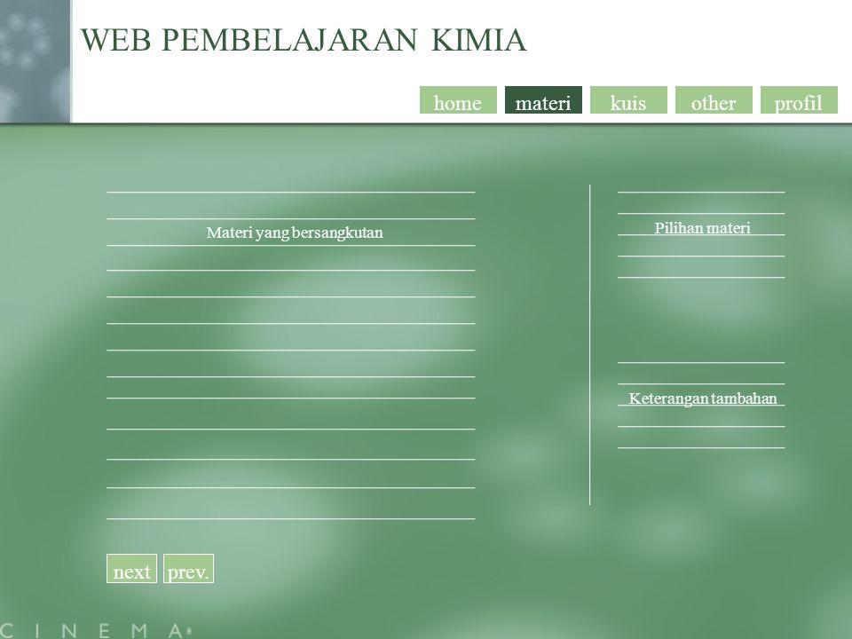 profil WEB PEMBELAJARAN KIMIA Pilihan materi otherkuismaterihome Materi yang bersangkutan nextprev. Keterangan tambahan