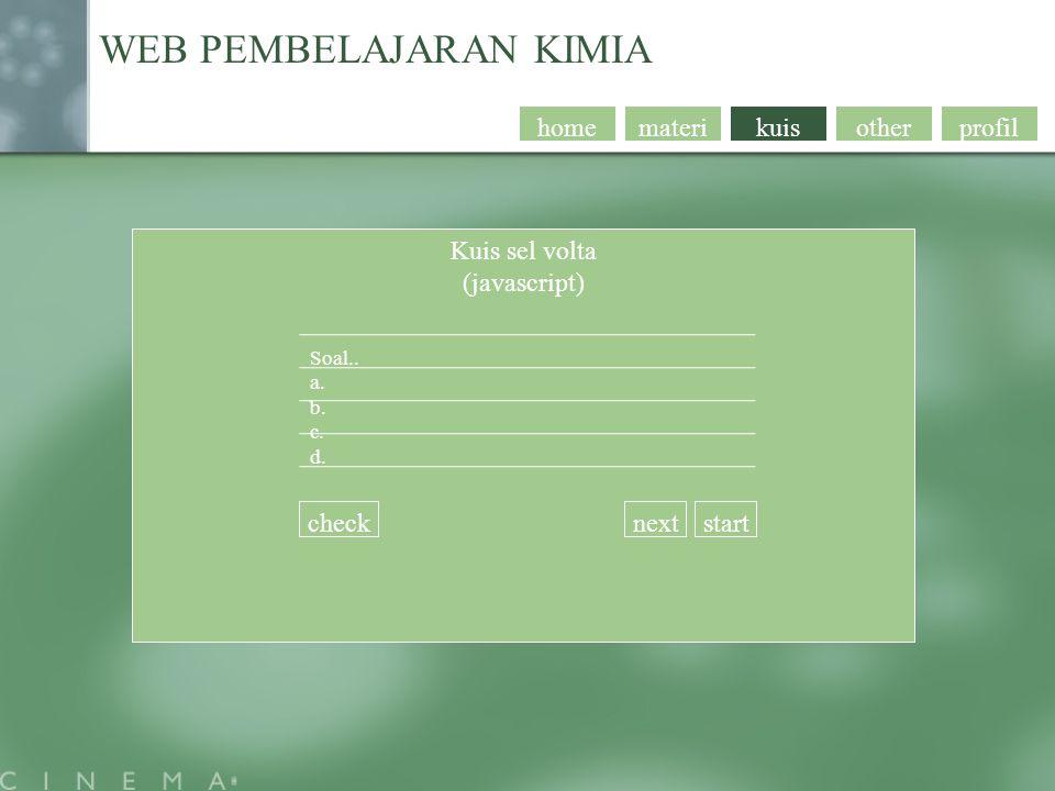 profil WEB PEMBELAJARAN KIMIA otherkuismaterihome Kuis sel volta (javascript) Soal.. a. b. c. d. checknextstart