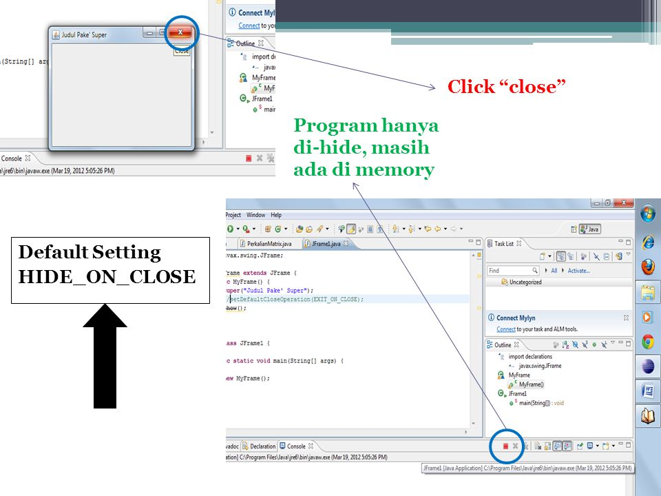 "Click ""close"" Program hanya di-hide, masih ada di memory Default Setting HIDE_ON_CLOSE"