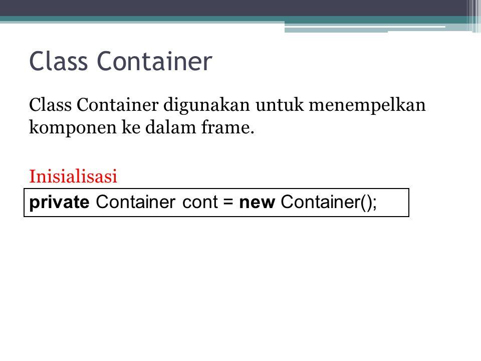 Class Container Class Container digunakan untuk menempelkan komponen ke dalam frame.