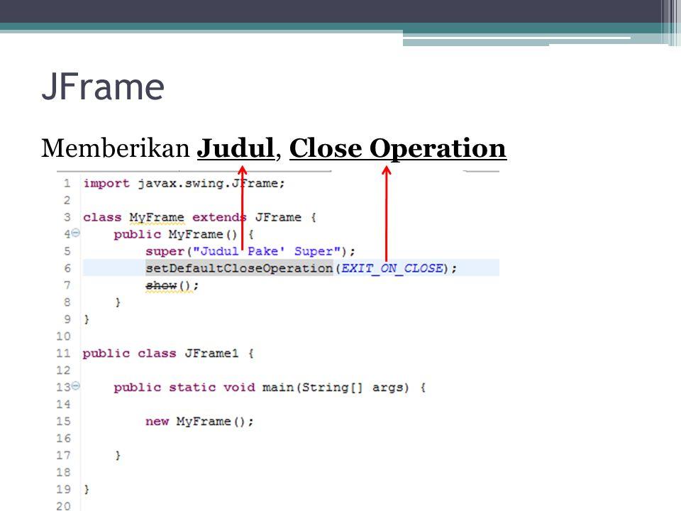 JFrame Method setDefaultCloseOperation(int) digunakan untuk menentukan aksi pada saat frame di-close.