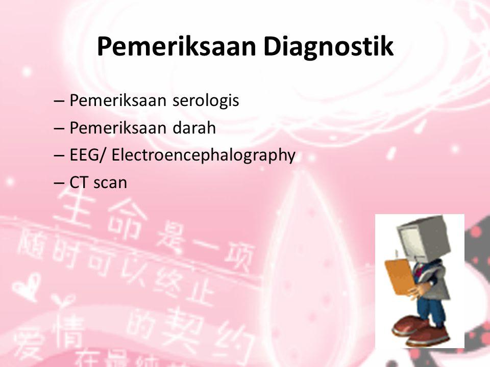 Pemeriksaan Diagnostik – Pemeriksaan serologis – Pemeriksaan darah – EEG/ Electroencephalography – CT scan