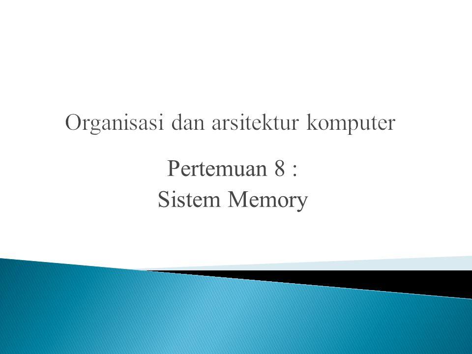Pertemuan 8 : Sistem Memory