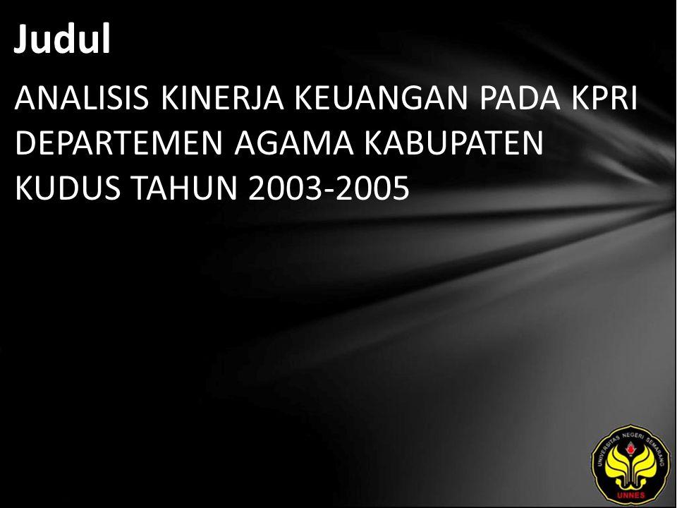 Judul ANALISIS KINERJA KEUANGAN PADA KPRI DEPARTEMEN AGAMA KABUPATEN KUDUS TAHUN 2003-2005