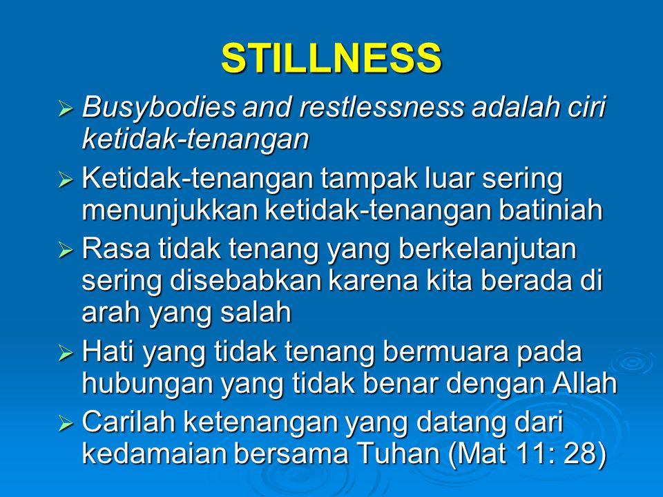 STILLNESS  Busybodies and restlessness adalah ciri ketidak-tenangan  Ketidak-tenangan tampak luar sering menunjukkan ketidak-tenangan batiniah  Ras
