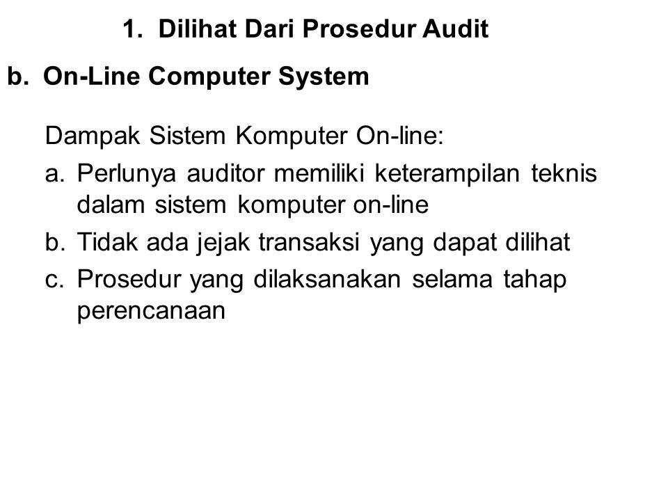 1.Dilihat Dari Prosedur Audit b.On-Line Computer System Dampak Sistem Komputer On-line: a.Perlunya auditor memiliki keterampilan teknis dalam sistem k