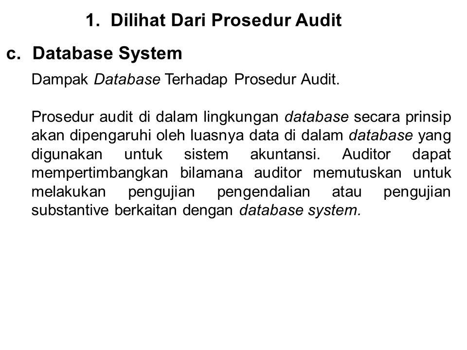 1.Dilihat Dari Prosedur Audit c.Database System Dampak Database Terhadap Prosedur Audit. Prosedur audit di dalam lingkungan database secara prinsip ak