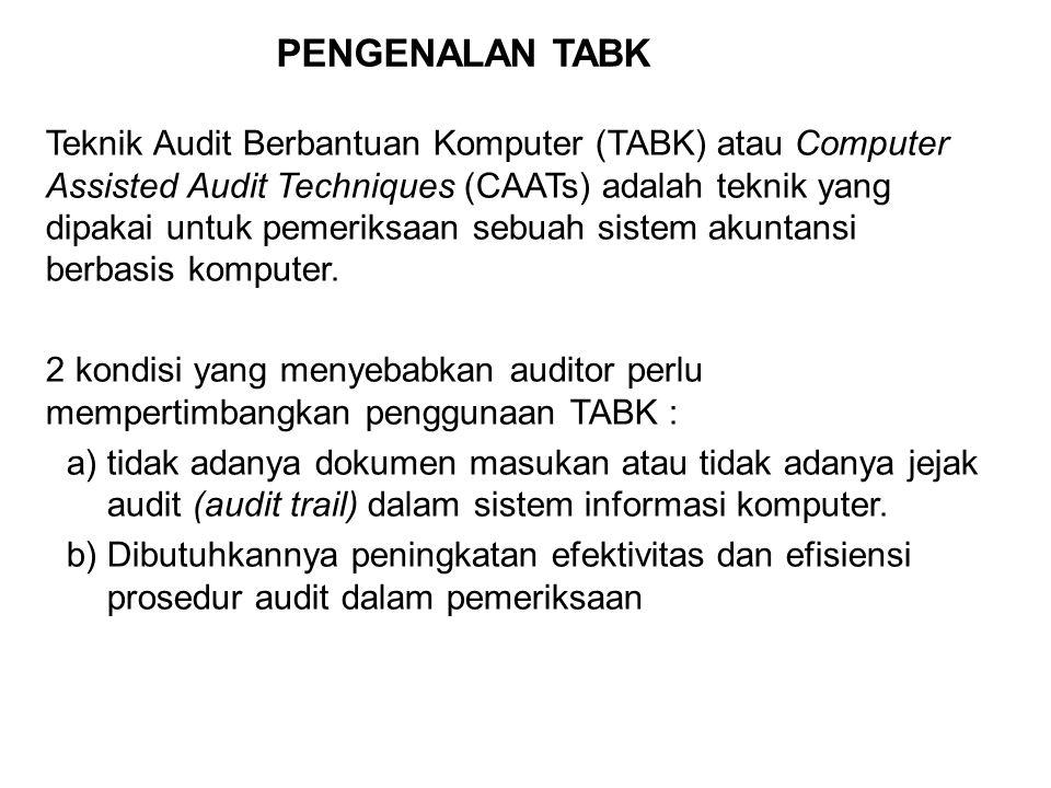 PENGENALAN TABK Teknik Audit Berbantuan Komputer (TABK) atau Computer Assisted Audit Techniques (CAATs) adalah teknik yang dipakai untuk pemeriksaan s
