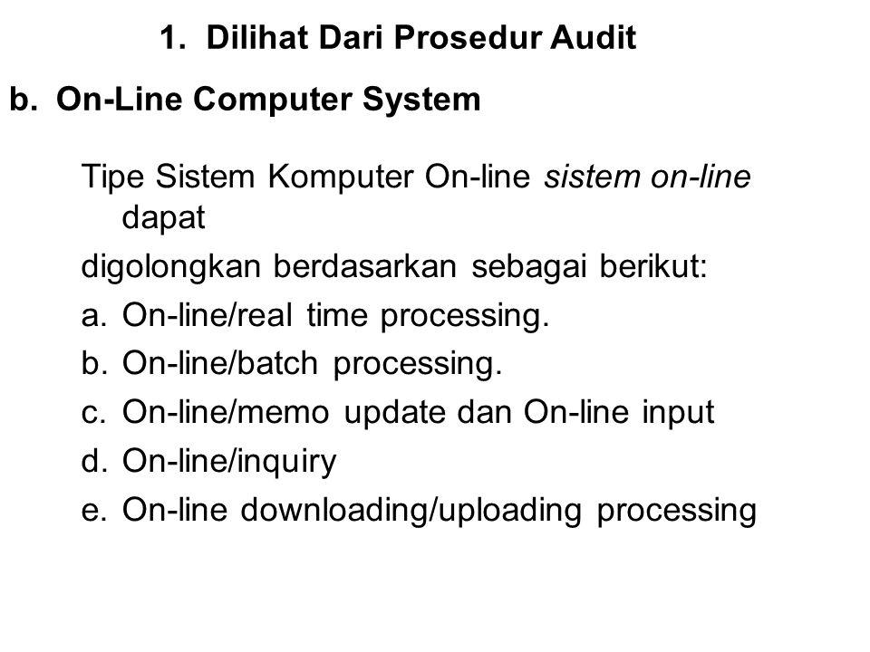 1.Dilihat Dari Prosedur Audit b.On-Line Computer System Tipe Sistem Komputer On-line sistem on-line dapat digolongkan berdasarkan sebagai berikut: a.O