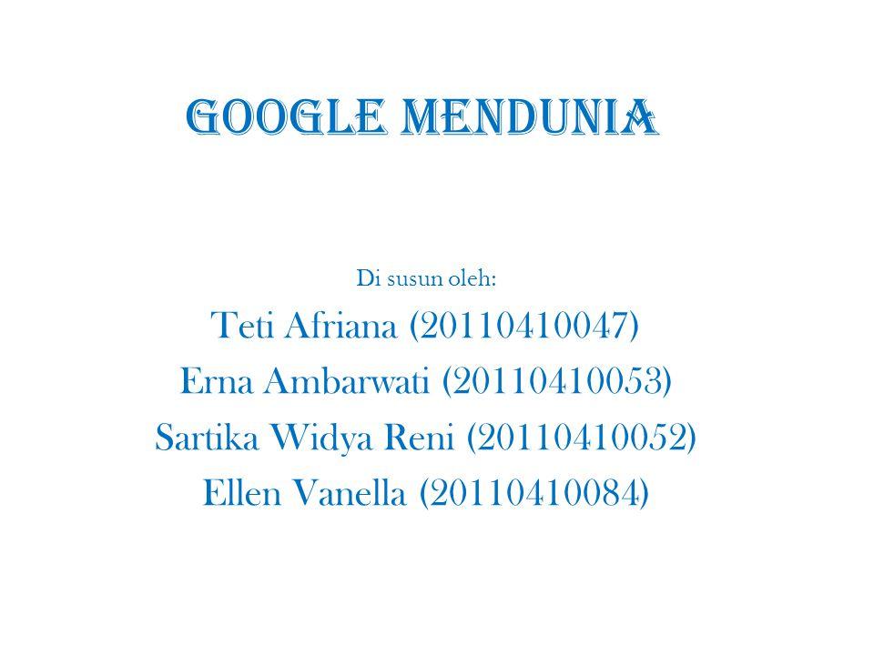 GOOGLE MENDUNIA Di susun oleh: Teti Afriana (20110410047) Erna Ambarwati (20110410053) Sartika Widya Reni (20110410052) Ellen Vanella (20110410084)