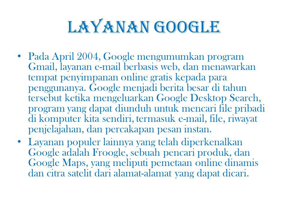 Layanan Google Pada April 2004, Google mengumumkan program Gmail, layanan e-mail berbasis web, dan menawarkan tempat penyimpanan online gratis kepada para penggunanya.