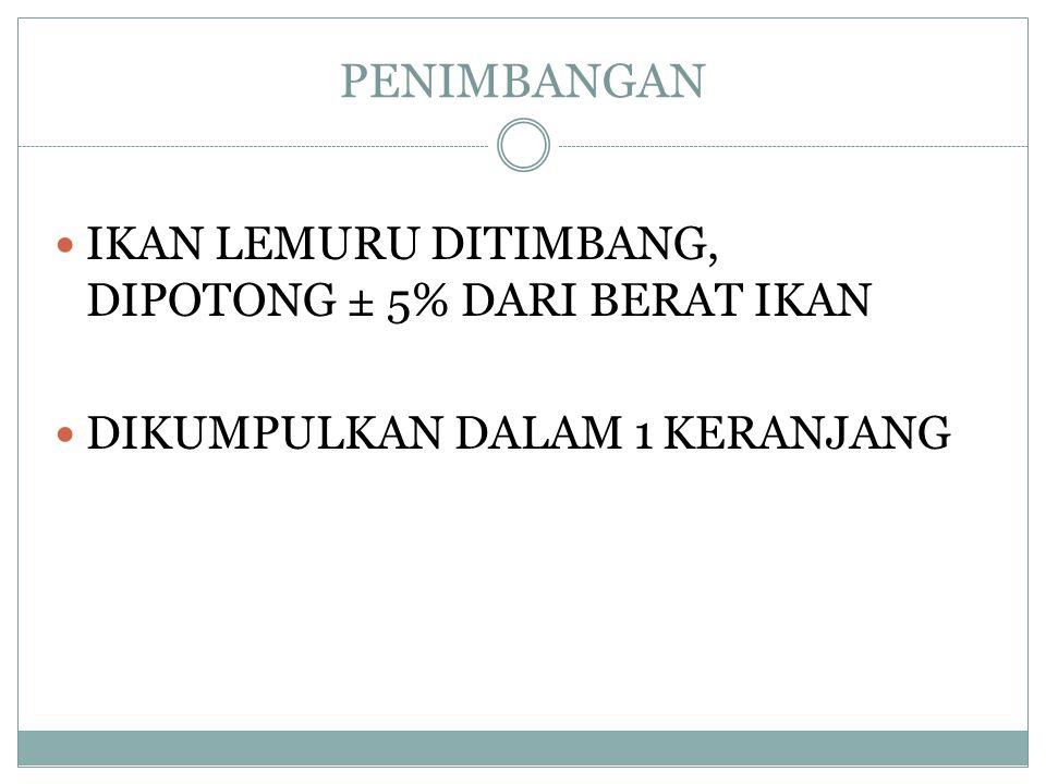  Bahan baku ikan lemuru dari Pasuruan (Probolinggo, Muncar, Grajagan, Puger, dan Sampang)  Ikan Lemuru : kulit tidak terkelupas, tidak pecah perut,