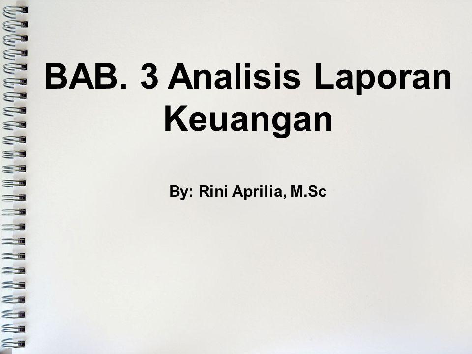 BAB. 3 Analisis Laporan Keuangan By: Rini Aprilia, M.Sc
