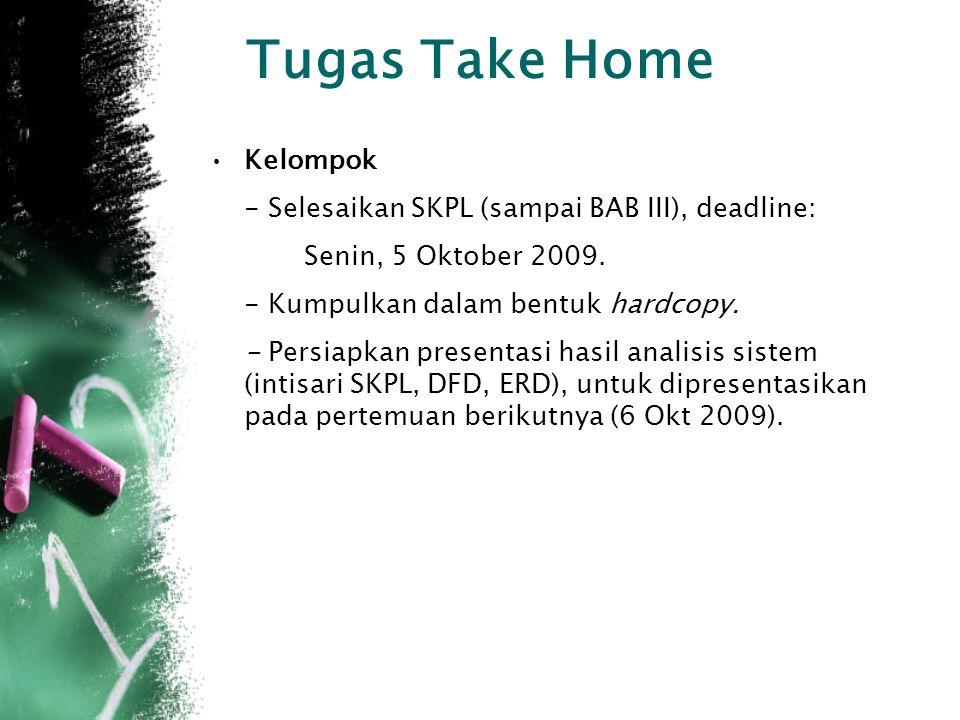 Tugas Take Home Kelompok - Selesaikan SKPL (sampai BAB III), deadline: Senin, 5 Oktober 2009.