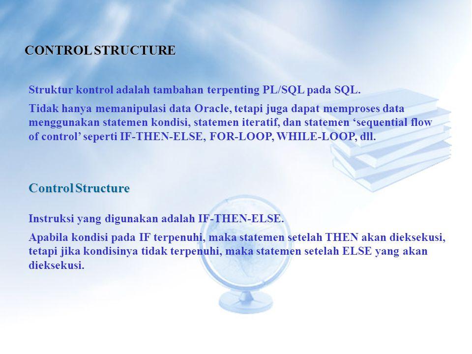 CONTROL STRUCTURE Struktur kontrol adalah tambahan terpenting PL/SQL pada SQL.