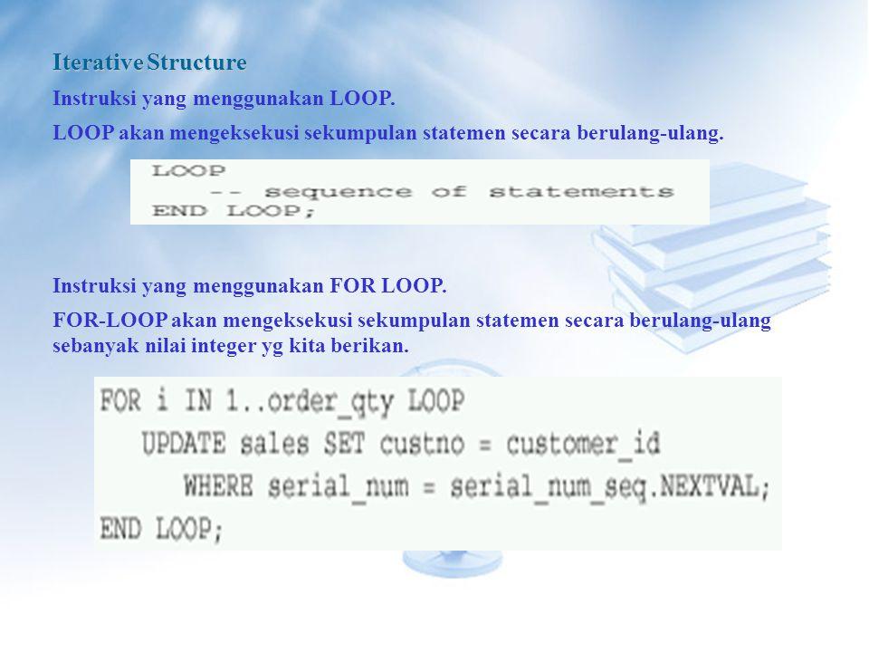 Iterative Structure Instruksi yang menggunakan LOOP.