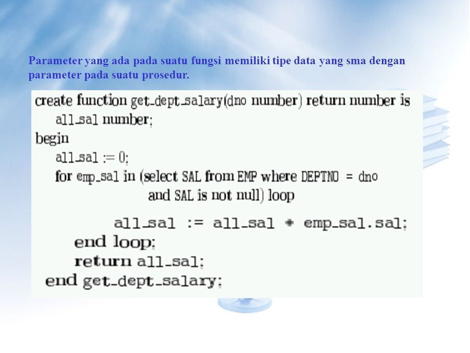 Parameter yang ada pada suatu fungsi memiliki tipe data yang sma dengan parameter pada suatu prosedur.