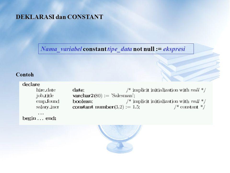 DEKLARASI dan CONSTANT Nama_variabel constant tipe_data not null := ekspresi Contoh