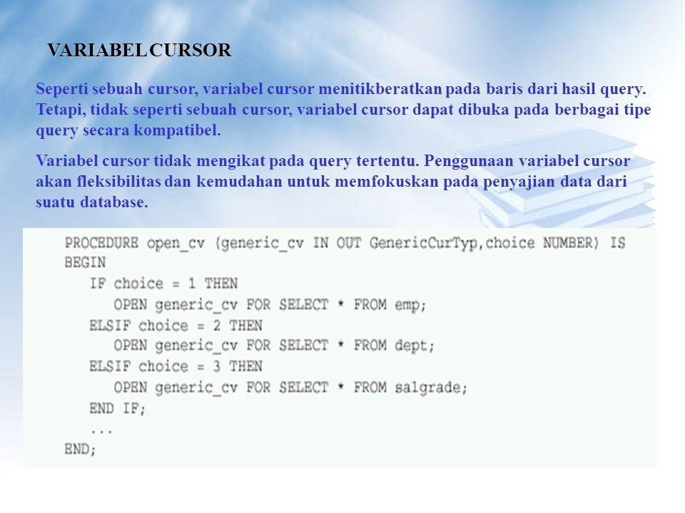 VARIABEL CURSOR Seperti sebuah cursor, variabel cursor menitikberatkan pada baris dari hasil query.