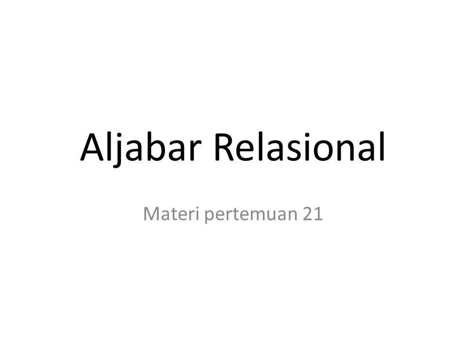 Aljabar Relasional Materi pertemuan 21