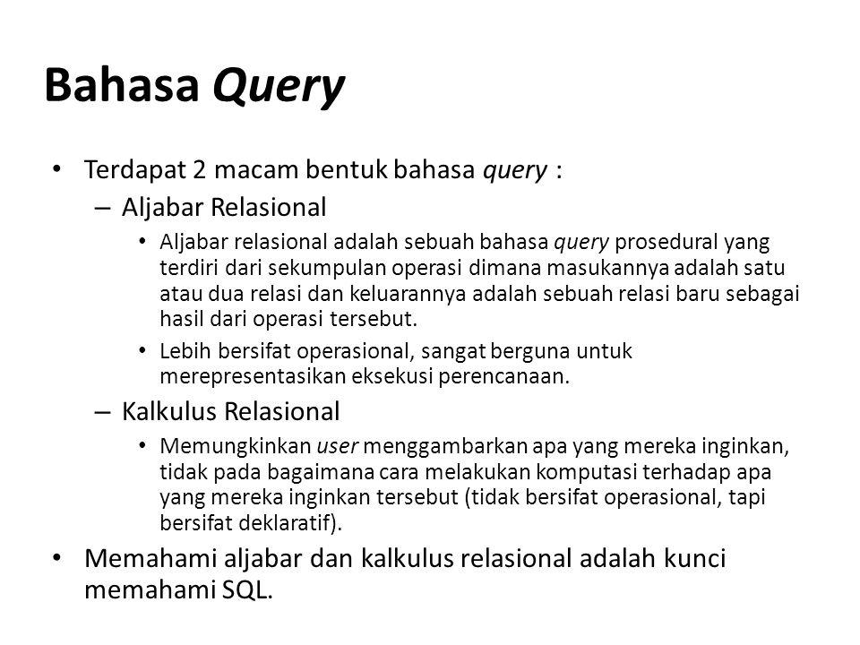 Terdapat 2 macam bentuk bahasa query : – Aljabar Relasional Aljabar relasional adalah sebuah bahasa query prosedural yang terdiri dari sekumpulan oper
