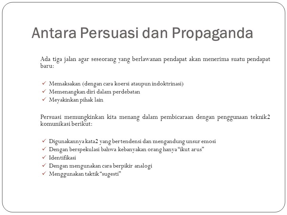 Persuasi dengan Metode Ilmiah The Theory of Cognitive Dissonance (Leon Festinger) Pada umumnya manusia menginginkan keserasian antara pengetahuan dan tindakannya.