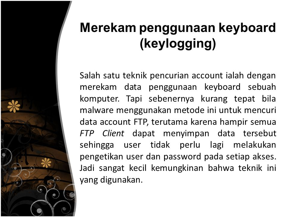 Salah satu teknik pencurian account ialah dengan merekam data penggunaan keyboard sebuah komputer.