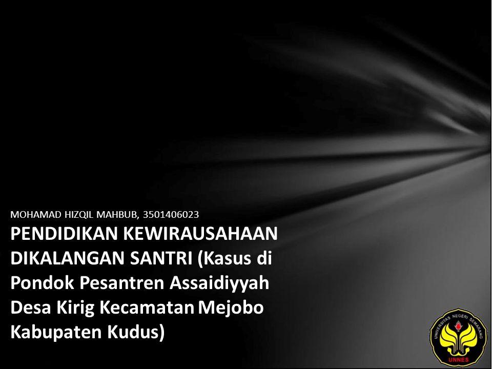 MOHAMAD HIZQIL MAHBUB, 3501406023 PENDIDIKAN KEWIRAUSAHAAN DIKALANGAN SANTRI (Kasus di Pondok Pesantren Assaidiyyah Desa Kirig Kecamatan Mejobo Kabupaten Kudus)