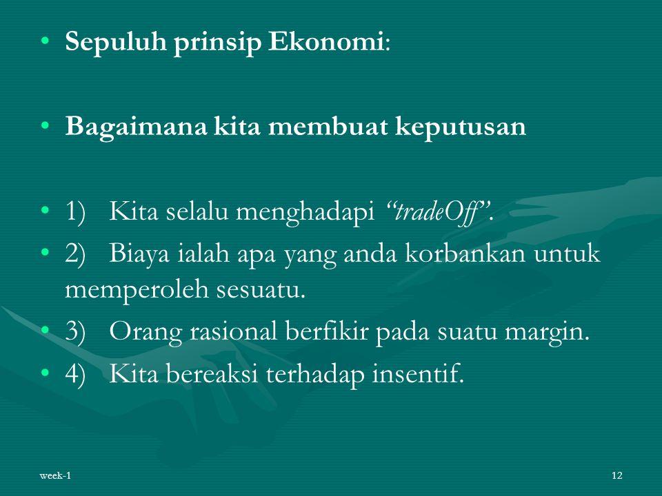 """Sepuluh prinsip Ekonomi: Bagaimana kita membuat keputusan 1) Kita selalu menghadapi """"tradeOff"""". 2) Biaya ialah apa yang anda korbankan untuk memperole"""