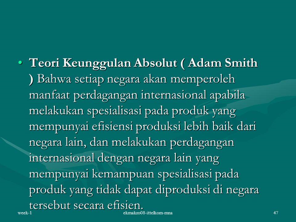 Teori Keunggulan Absolut ( Adam Smith ) Bahwa setiap negara akan memperoleh manfaat perdagangan internasional apabila melakukan spesialisasi pada prod
