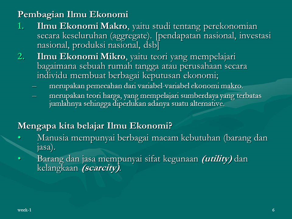 Pembagian Ilmu Ekonomi 1.Ilmu Ekonomi Makro, yaitu studi tentang perekonomian secara keseluruhan (aggregate). [pendapatan nasional, investasi nasional