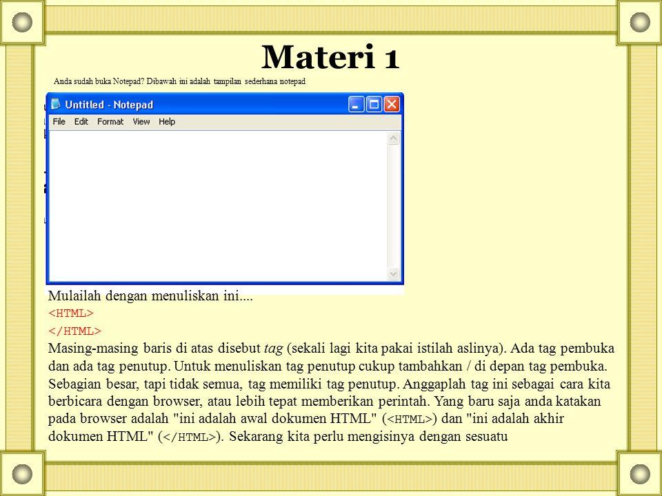 Materi 1 Anda sudah buka Notepad? Dibawah ini adalah tampilan sederhana notepad Mulailah dengan menuliskan ini.... Masing-masing baris di atas disebut