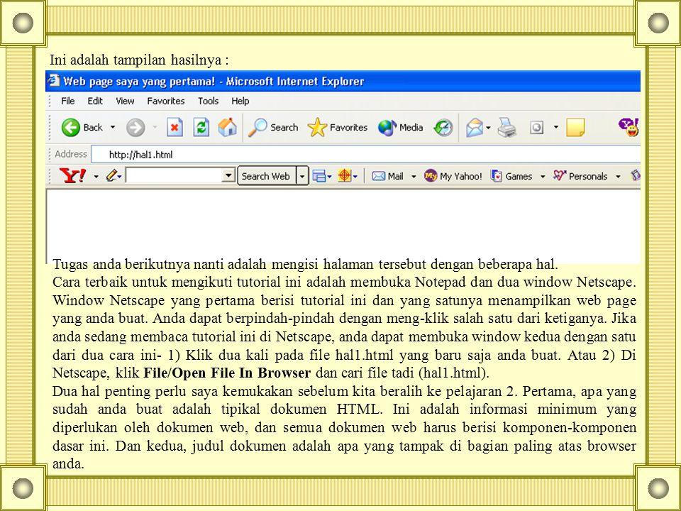Materi 2 Untuk memudahkan dan memperjelas, mulai sekarang saya hanya akan menuliskan apa yang ada di antara tag.
