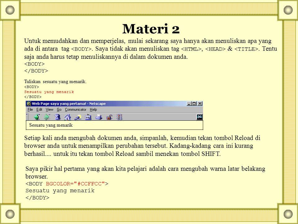 Materi 2 Untuk memudahkan dan memperjelas, mulai sekarang saya hanya akan menuliskan apa yang ada di antara tag. Saya tidak akan menuliskan tag, &. Te