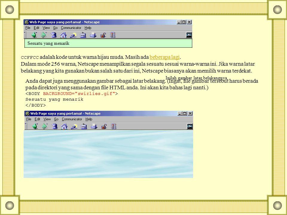 Sesuatu yang menarik CCFFCC adalah kode untuk warna hijau muda. Masih ada beberapa lagi. Dalam mode 256 warna, Netscape menampilkan segala sesuatu ses